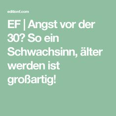 EF | Angst vor der 30? So ein Schwachsinn, älter werden ist großartig!