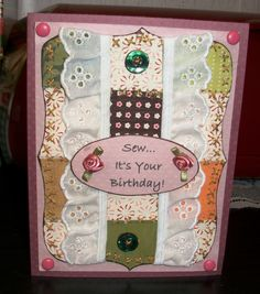 Birthday card made for a sister-in-law who quilts and sews!