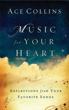 Music For Your Heart: Reflections from Your Favorite Songs and Hymns by Ace Collins - Southern Authors