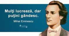 20 citate de Mihai Eminescu. Se aplică cu mare succes și la 165 de ani de la nașterea sa! Spiritual Quotes, Motto, Good To Know, Singing, Spirituality, History, Words, Memes, Funny