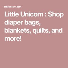 Little Unicorn : Shop diaper bags, blankets, quilts, and more!