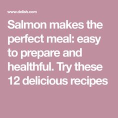 Salmon makes the perfect meal: easy to prepare and healthful. Try these 12 delicious recipes