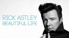 Rick Astley - Beautiful Life (Official Audio)