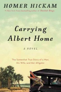 (F HicH) Carrying Albert Home: The Somewhat True Story of a Man, His Wife, and her Alligator by Homer Hickam | October 2015