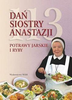 113 DAŃ SIOSTRY ANASTAZJI - Siostra Anastazja, autorka kulinarnych bestsellerów, tym razem przygotowała przepisy dla miłośników zup, dań jarskich i ryb. Zupa z kalarepki, gulasz z soczewicy, kotlety z fasoli czy zapiekanka...
