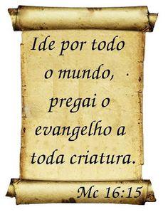 IDE POR TODO O MUNDO, PREGAI O EVANGELHO A TODA CRIATURA
