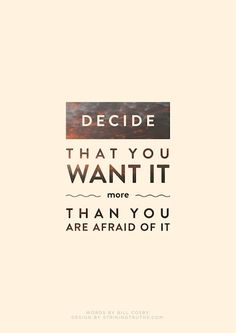 """Decide that you want it more than you're afraid of it.""  Get your goals!"
