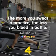 The more you sweat in practice, the less you bleed in battle.