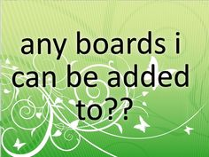 Anyone have any boards I can join? Also does anyone want to join any of my boards?