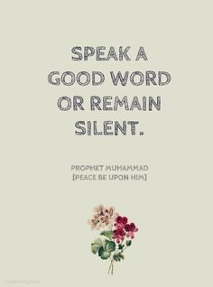Speak a good word or remain silent. - Prophet Muhammad (SAW)