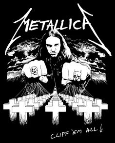 Because Cliff was Metallica and Metallica is Cliff.