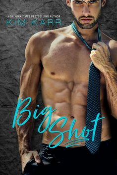 Big Shot (Sexy Jerk World #2) by Kim Karr – out July 27, 2017 (click to purchase)
