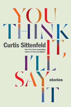 You Think It, I'll Say It: Stories by Curtis Sittenfeld - books to read Book Club List, Book Lists, New Books, Good Books, Books To Read, Reese Witherspoon Book Club, It Pdf, Poster Design, Book Design