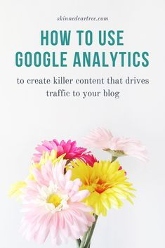 How to use Google Analytics to create killer content that drives traffic to your blog #skinnedcartree  #blogtips #pinterest #traffic #blogging