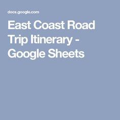 East Coast Road Trip Itinerary - Google Sheets