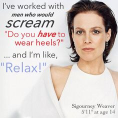 The extraordinarily talented Sigourney Weaver on tall girls wearing heels #tallgirlproblems