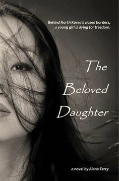THE BELOVED DAUGHTER - Check out REVIEW Powerful debut novel about North Korea prisons and how they treat Christians. It's a story of hope, forgiveness and the underground church! It's a book you won't soon forget! http://www.psalm516.blogspot.com/2014/08/the-beloved-daughter-by-alana-terry.html Thanks to The Book Club Network www.bookfun.org for the review copy