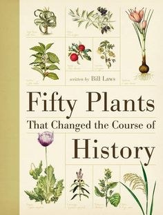 Fifty Plants that Changed the Course of History , Bill Laws, Firefly Books I have just read a gr. I Love Books, Books To Read, My Books, Sogetsu Ikebana, Design Jardin, Book People, Reading Material, Book Nooks, Botanical Illustration