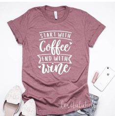 Start with Coffee End with Wine! This soft and comfy shirt is fashionable and stylish! This is a unisex tee. Vinyl Shirts, Mom Shirts, Cute Shirts, Funny Shirts, T Shirts For Women, Sweet Shirt, Best Friend Shirts, Personalized T Shirts, Frases