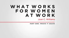 Joan C. Williams: What Works for Women at Work, Prove It Again