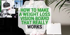 Tips on How to make a weight loss vision board that works from former fat girl turned nutritionist and trainer.