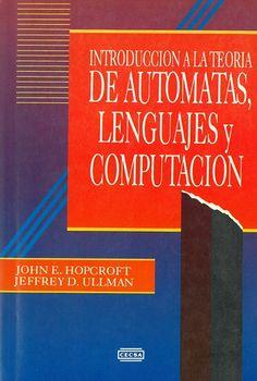 Introducción a la teoría de autómatas, lenguajes y computación / John E. Hopcroft, Jeffrey D. Ullman ; traducción, Homero Flores Samaniego ; revisión técnica, Raymundo Hugo Rangel. 1ª ed.
