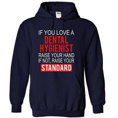 I Love If you love a DENTAL HYGIENIST raise your hand if not raise your standard Shirts & Tees