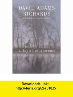 The Bay of Love and Sorrows David Adams Richards , ISBN-10: 1559706503  ,  , ASIN: B000HWYKS4 , tutorials , pdf , ebook , torrent , downloads , rapidshare , filesonic , hotfile , megaupload , fileserve