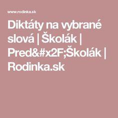 Diktáty na vybrané slová   Školák   Pred/Školák   Rodinka.sk