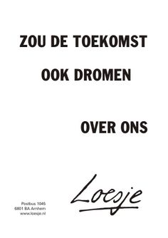 Twitter / LoesjeNL: *zou de toekomst ook dromen ... Words Quotes, Wise Words, Me Quotes, Sayings, Great Quotes, Inspirational Quotes, Wise Men Say, Dutch Words, Dutch Quotes