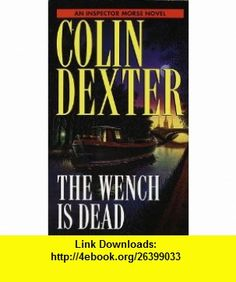 The Wench is Dead (9780804118897) Colin Dexter , ISBN-10: 0804118892  , ISBN-13: 978-0804118897 ,  , tutorials , pdf , ebook , torrent , downloads , rapidshare , filesonic , hotfile , megaupload , fileserve