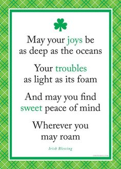 Irish Blessing ~ May your joys be as deep as the oceans. Your troubles as light as its foam. And may you find sweet peace of mind wherever you may roam. Great Quotes, Quotes To Live By, Me Quotes, Inspirational Quotes, Qoutes, Motivational, The Words, Irish Toasts, Affirmations
