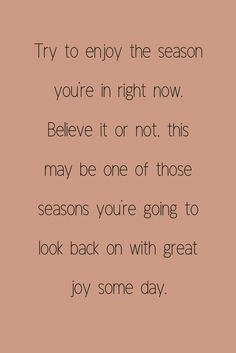 Try your best to enjoy the season you're in right now, even if you're hoping to start a new chapter soon. Now Quotes, Bible Verses Quotes, Faith Quotes, Words Quotes, Wise Words, Quotes To Live By, Qoutes, Sayings, Care Quotes