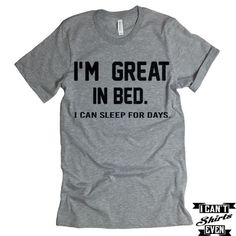 I 'm Great In Bed I Can Sleep For Days T shirt. Crew Neck T-shirt t-shirts pattern t-shirts Thrift Stores t-shirts Funny t-shirts Vintage t-shirts vintage Funny Shirt Sayings, Funny Tee Shirts, Cute Tshirts, T Shirts With Sayings, Funny Shirts For Men, T Shirt Quotes, Ems Quotes, Sport Quotes, Humor Quotes