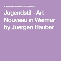b2eb7dcc447834 Jugendstil - Art Nouveau in Weimar by Juergen Hauber Jugendliche