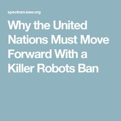 Why the United Nations Must Move Forward With a Killer Robots Ban