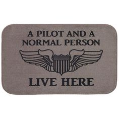 "A perfect gift for Father's Day - ""A Pilot and A Normal Person Live Here"" Doormat. http://www.sportys.com/PilotShop/product/9475"