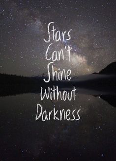 Stars shine quote love life strength. - Ohne Dunkelheit leuchten keine Sterne.