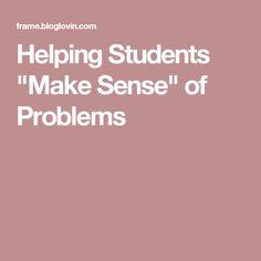 "Helping Students ""Make Sense"" of Problems"