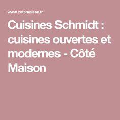 Cuisines Schmidt : cuisines ouvertes et modernes - Côté Maison