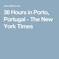 36 Hours in Porto, Portugal - The New York Times