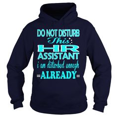 HR ASSISTANT Do Not Disturb This I Am Disturbed Enough Already T-Shirts, Hoodies. Check Price Now ==► https://www.sunfrog.com/LifeStyle/HR-ASSISTANT-DISTURB-Navy-Blue-Hoodie.html?id=41382