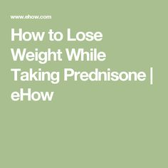 How to Lose Weight While Taking Prednisone   eHow