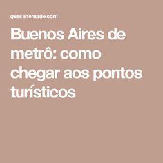 Buenos Aires de metrô: como chegar aos pontos turísticos
