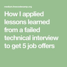 How I applied lessons learned from a failed technical interview to get 5 job offers
