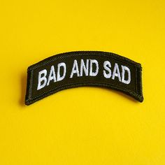BAD AND SAD | Iron On Patch by dannybrito on Etsy https://www.etsy.com/listing/241744338/bad-and-sad-iron-on-patch