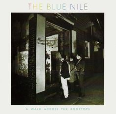 """The Blue Nile, """"A Walk Across The Rooftops"""", 1983"""