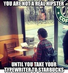Hipster Humor: You'll find lots of hipsters at Starbucks, still...
