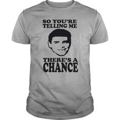 I Love So You're Telling Me There's A Chance Shirts & Tees