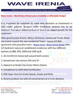 wave-irenia-noida-9999999237 by nfd1 via Slideshare After grand sucess Amore, Mirius, Eminence, Vasilia and Trucia, Wave city Center Launch the new residentail Tower - luxury 2/3 Bhk apartment with peaceful name - Wave Irenia. Wave Irenia Noida Offer 2/3 bedroom luxury air conditioned residences with four different options viz 880, 970, 1050 and 1305 sq.ft. http://www.waveirenia.com/